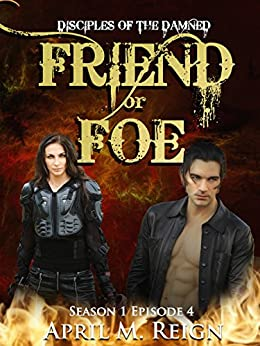 Friend or Foe (A Vampire Biker Novel Series) Season 1 Episode 4 (Disciples of the Damned) by [Reign, April M.]