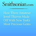 How Three Amateur Jewel Thieves Made Off with New York's Most Precious Gems   David Sears