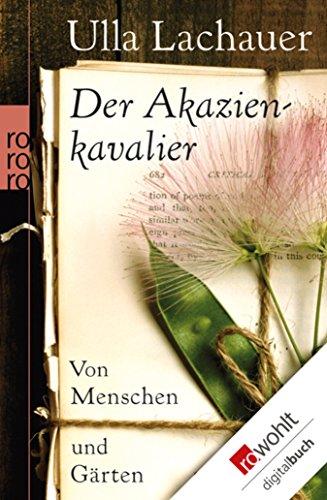 Der Akazienkavalier: Von Menschen Und Gärten (German Edition) By [Lachauer,  Ulla