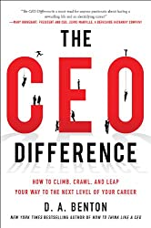 The CEO Difference: How to Climb, Crawl, and Leap Your Way to the Next Level of Your Career: How to Climb, Crawl, and Leap Your Way to the Next Level of Your Career