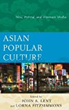 Asian Popular Cultural Studiescb, Fitzsimmons/Lent, 0739179616
