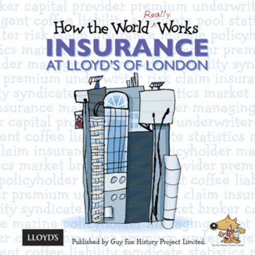 How The World Really Works  Insurance At Lloyd's Of London