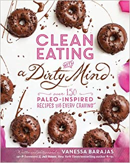Clean eating with a dirty mind over 150 paleo inspired recipes for clean eating with a dirty mind over 150 paleo inspired recipes for every craving vanessa barajas juli bauer 9781628600674 amazon books forumfinder Image collections