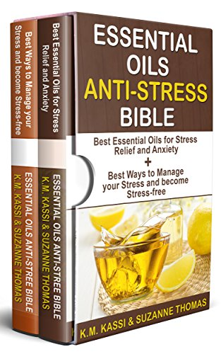 - Essential Oils Anti-Stress Bible: 2 Manuscripts- Best Essential Oils for Stress Relief and Anxiety + Best ways to manage your Stress and become Stress-Free.