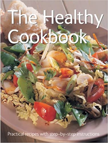 The Healthy Cookbook (Practical Recipes with Step,by,Step
