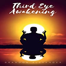 Third Eye: Third Eye Awakening | Livre audio Auteur(s) : Brandon Alexander Narrateur(s) : Michael Hatak
