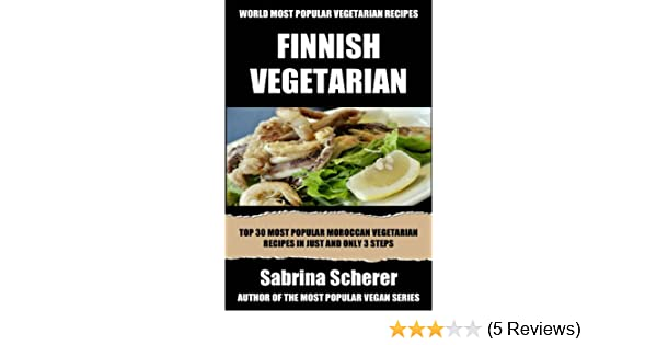 Top 30 finnish vegetarian recipes in just and only 3 steps world top 30 finnish vegetarian recipes in just and only 3 steps world most popular vegetarian recipes book 10 kindle edition by sabrina scherer forumfinder Gallery