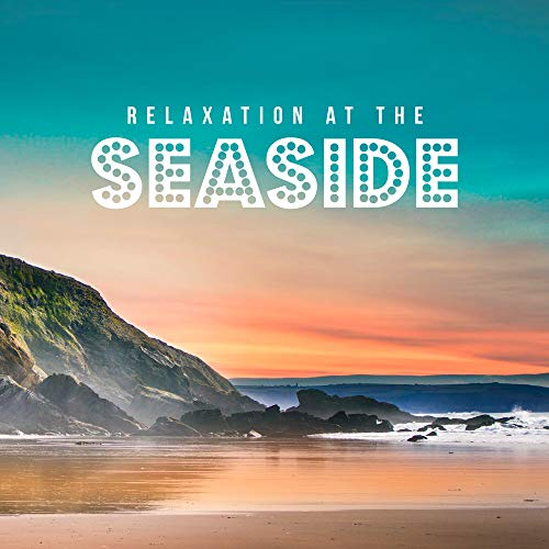 Relaxation at the Seaside: 2019 Nature New Age Music for Total Calming Down, Most Relaxing Sounds of Ocean Waves, Sea, Rain, River, Birds, Soothing Piano & Guitar Melodies