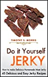 how to make chicken jerky - Do It Yourself Jerky: How to make Delicious Homemade Meat Jerky. 45 Delicious and Easy Jerky Recipes (DIY and Hobbies)