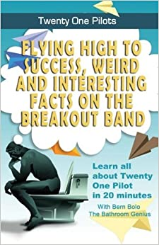 Twenty One Pilots: Flying High to Success, Weird and Interesting Facts on the Breakout Band! by Bern Bolo (2016-04-15)