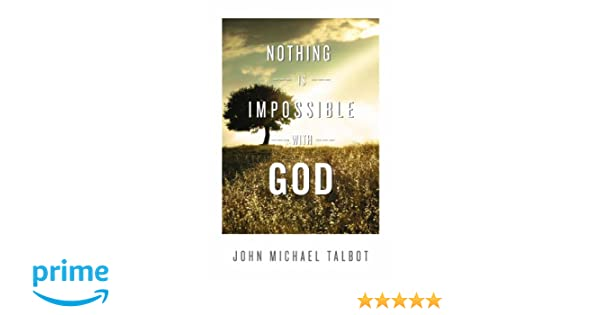 Nothing is Impossible with God: John Michael Talbot: 9781937509613 ...