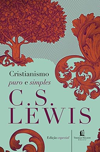Cristianismo puro e simples (Clássicos C. S. Lewis)