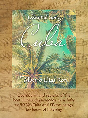 The Essential Songs of Cuba: Countdown and reviews of the best Cuban classic songs, plus links to 50 YouTube and iTunes songs for hours of (Best 50 Salsas)