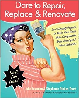 Book Dare to Repair, Replace & Renovate: Do-It-Herself Projects to Make Your Home More Comfortable, More Beautiful & More Valuable! by Julie Sussman (2009-06-02)