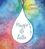 Magie di latte. Ediz. illustrata