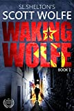 Waking Wolfe (Scott Wolfe Series Book 1)