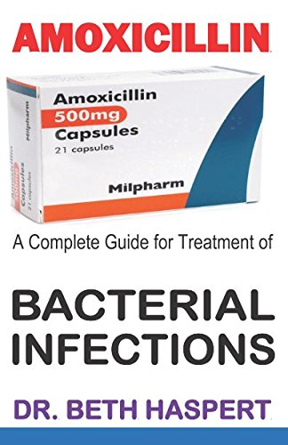 AMOXICILLIN: A Complete Guide For Treatment of BACTERIAL INFECTIONS ()