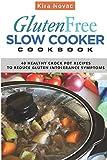 Gluten-Free Slow Cooker Cookbook: 40 Healthy Crock Pot Recipes to Reduce Gluten Intolerance Symptoms (Gluten-Free, Gluten-Free Diet, Gluten-Free Recipes) (Volume 6)