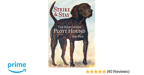 The Story of the Plott Hound: Strike & Stay: Bob Plott