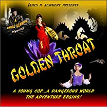 Golden Throat: Cable Denning Mystery Series, Volume 1 Audiobook by James P. Alsphert Narrated by Dramatized