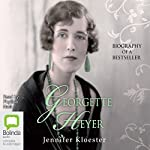 Georgette Heyer: Biography of a Bestseller | Jennifer Kloester