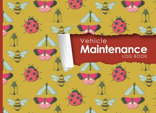 """Vehicle Maintenance Log: Repairs And Maintenance Record Book for Cars, Trucks, Motorcycles and Other Vehicles with Parts List and Mileage Log, Cute Insects & Bugs Cover, 8.25"""" x 6"""" (Volume 95) ebook"""