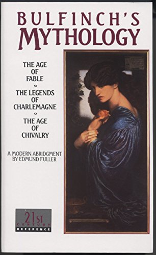 Bulfinch's Mythology: The Age of Fable / The Legends of Charlemagne / The Age of Chivalry (Laurel Classic)