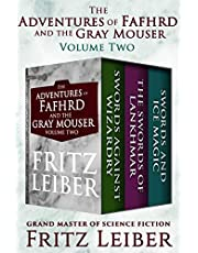 The Adventures of Fafhrd and the Gray Mouser Volume Two: Swords Against Wizardry, The Swords of Lankhmar, and Swords and Ice Magic