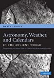 Astronomy, Weather, and Calendars in the Ancient World : Parapegmata and Related Texts in Classical and near-Eastern Societies, Lehoux, Daryn, 1107404770