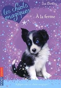 Les chiots magiques, Tome 2 : A la ferme par Sue Bentley
