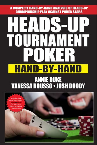 Heads-Up Tournament Poker: Hand-by-Hand (Annie Duke Poker)