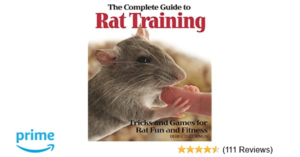 The complete guide to rat training debbie ducommun 0018214106517 the complete guide to rat training debbie ducommun 0018214106517 amazon books fandeluxe Choice Image
