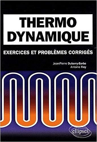 Amazon Fr Thermodynamique Exercices Et Problemes Corriges Classes Preparatoires Mpsi Pcsi Ptsi Dubarry Barbe Jean Pierre Frey Antoine Livres