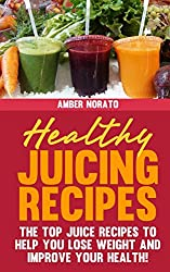 Healthy Juicing Recipes - The TOP Juice Recipes to Help You Lose Weight and Improve Your Health!