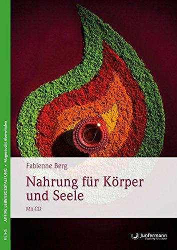 Nahrung für Körper und Seele: Magersucht überwinden Ein Praxisbuch für Selbsthilfe & Therapie. Mit CD