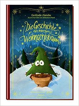 Geschichte Weihnachtsbaum.Die Geschichte Vom Traurigen Weihnachtsbaum Amazon De