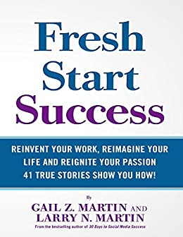 Fresh Start Success: Reinvent Your Work, Reimagine Your Life and Reignite Your Passion by [Martin, Gail Z., Martin, Larry N.]