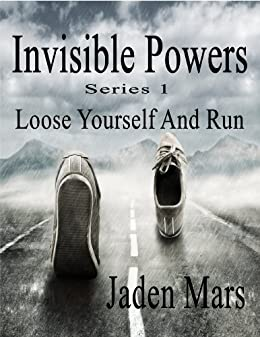 Invisible Powers (Loose Yourself and Run Book 1) by [Mars, Jaden]