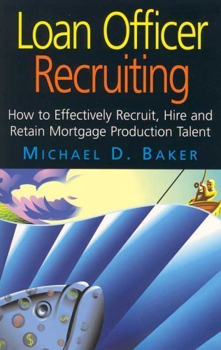 Loan Officer Recruiting (How to Effectively Recruit, Hire, and Retain Mortgage Production Talent) by Mike Baker (2003-05-03)