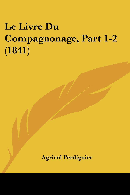 Le Livre Du Compagnonage, Part 1-2 (1841) (French Edition) ebook