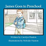 James Goes to Preschool, Carolyn Huston, 1484052951