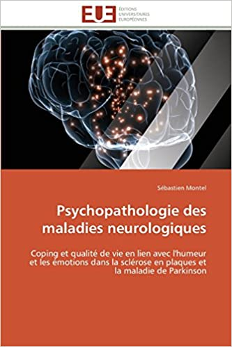 Lire un Psychopathologie des maladies neurologiques: Coping et qualité de vie en lien avec l'humeur et les émotions dans la sclérose en plaques et la maladie de Parkinson pdf ebook