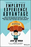 The Employee Experience Advantage.: How to Win the War for Talent by Giving Employees the Workspaces they Want, the Tools they Need, and a Culture They Can Celebrate