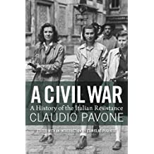 A Civil War: A History Of The Italian Resistance: Written by Claudio Pavone, 2013 Edition, Publisher: Verso [Hardcover]