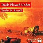 Trails Plowed Under Hörbuch von Charles M Russell Gesprochen von: Peter Newcombe Joyce