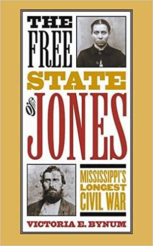 The Free State Of Jones Mississippis Longest Civil War Victoria E Bynum 9780807826362 Amazon Books