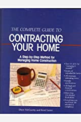 The complete guide to contracting your home: A step-by-step method for managing home construction Paperback