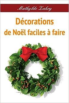 Décorations de Noël faciles à faire: Comment réaliser par vous-mêmes des décorations florales pour votre maison