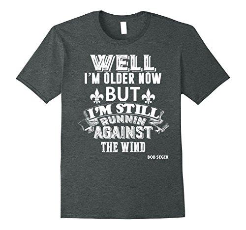 Mens Lifestyles T-shirt Well Im Older Now But t-shirt Large Dark Heather Bob Seger T-shirt