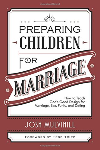 Read Online Preparing Children for Marriage: How to Teach God's Good Design for Marriage, Sex, Purity, and Dating ebook
